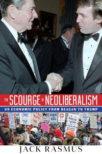 The Scourge of Neoliberalism: US Economic Policy From Reagan to Trump